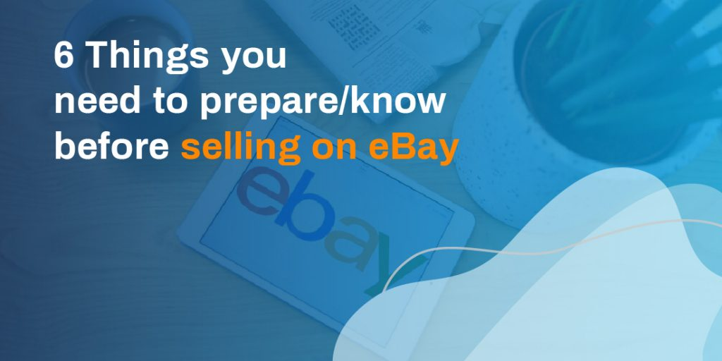 6 Things you need to prepare/know before selling on eBay part 1