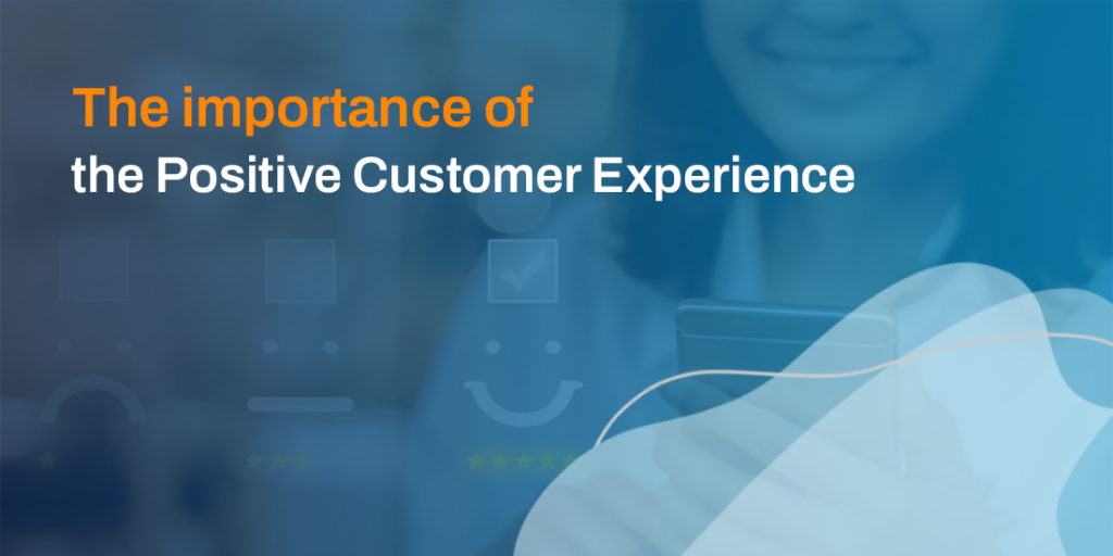 The importance of the Positive Customer Experience